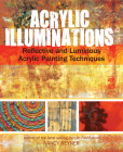 Acrylic Illuminations: Reflective and Luminous Acrylic Painting Techniques Cover Image