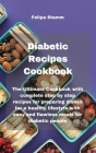 Diabetic Recipes Cookbook: The Ultimate Cookbook with complete step by step recipes for preparing dishes for a healthy lifestyle with easy and fl Cover Image