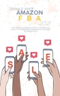 Amazon FBA 2021: The Most Complete Guide To Mastering The Art Of Retailing Products On Amazon for Beginners Cover Image