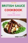 The New BRITISH SAUCE COOKBOOK For Starters And Experts: 50+ Fresh and Classic British Sauce Recipes Cover Image
