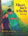 It Doesn't Have to Be This Way / No Tiene Que Ser Asì: A Barrio Story / Una Historia del Barrio Cover Image