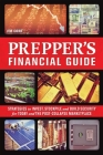 The Prepper's Financial Guide: Strategies to Invest, Stockpile and Build Security for Today and the Post-Collapse Marketplace Cover Image