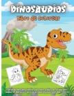 Dinosaurios Libro De Colorear: Maravilloso libro para colorear de dinosaurios, edades 2-4,4-8, con divertidas y grandes ilustraciones Cover Image
