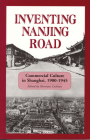 Inventing Nanjing Road: Commercial Culture in Shanghai, 1900-1945 (Cornell East Asia #103) Cover Image