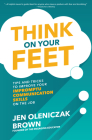 Think on Your Feet: Tips and Tricks to Improve Your Impromptu Communication Skills on the Job Cover Image