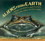 Aliens from Earth: When Animals and Plants Invade Other Ecosystems Cover Image