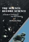 The Science Before Science: A Guide to Thinking in the 21St Century Cover Image