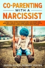 Co-Parenting with a Narcissist: A Practical Guide for Rising Well-Adjusted and Resilient Kids in a Two Home Family. Includes Tips to Manage High-Confl Cover Image