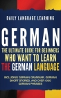 German: The Ultimate Guide for Beginners Who Want to Learn the German Language, Including German Grammar, German Short Stories Cover Image