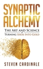 Synaptic Alchemy: The Art and Science of Turning Ideas Into Gold Cover Image