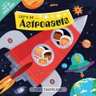 Tiny Travelers: Let's Be... Astronauts Cover Image
