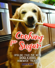 Cooking for Sugar: Spoiling Your Pup with Doglicious Homemade Treats Cover Image