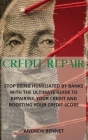 Credit Repair: Stop Being Humiliated By Banks With The Ultimate Guide To Repairing Your Credit And Boosting Your Credit Score Cover Image