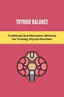 Thyroid Balance: Traditional And Alternative Methods For Treating Thyroid Disorders: Thyroid Disease Autoimmune Disorder Cover Image