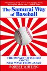 The Samurai Way of Baseball: The Impact of Ichiro and the New Wave from Japan Cover Image