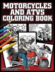 Motorcycle And ATVs Coloring Book: Vintage Cycles, Dirt Bikes and Four Wheelers Cover Image