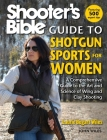 Shooter's Bible Guide to Shotgun Sports for Women: A Comprehensive Guide to the Art and Science of Wing and Clay Shooting Cover Image