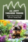 All About Yorkshire Terrier: Things To Know To Raise And Care For A Healthy Yorkie: How To Potty Train A Yorkie Cover Image