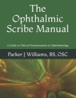 The Ophthalmic Scribe Manual: A Guide to Clinical Documentation in Ophthalmology Cover Image