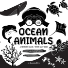 I See Ocean Animals: A Newborn Black & White Baby Book (High-Contrast Design & Patterns) (Whale, Dolphin, Shark, Turtle, Seal, Octopus, Sti Cover Image