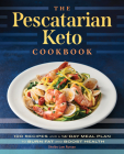 The Pescatarian Keto Cookbook: 100 Recipes and a 14-Day Meal Plan to Burn Fat and Boost Health Cover Image
