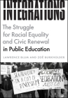 Integrations: The Struggle for Racial Equality and Civic Renewal in Public Education (History and Philosophy of Education Series) Cover Image