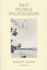 Robert Adams: Why People Photograph: Selected Essays and Reviews Cover Image