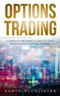 Options Trading: A Complete Beginner's Guide to Start Investing with Options Trading Cover Image