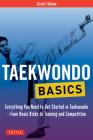Taekwondo Basics: Everything You Need to Get Started in Taekwondo - From Basic Kicks to Training and Competition (Tuttle Martial Arts Basics) Cover Image
