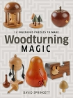 Woodturning Magic: 12 Ingenious Puzzles to Make Cover Image