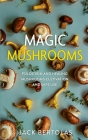 Magic Mushrooms: Psilocybin and Healing Mushrooms Cultivation and Safe Use Cover Image