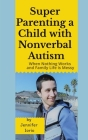 Super Parenting a Child with Nonverbal Autism: When Nothing Works and Family Life is Messy Cover Image
