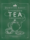 The Official Downton Abbey Afternoon Tea Cookbook: Teatime Drinks, Scones, Savories & Sweets (Downton Abbey Cookery) Cover Image
