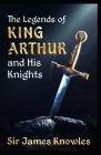 The Legends Of King Arthur And His Knights by James Knowles illustrated Cover Image