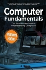 Computer Fundamentals: The Step-by-step Guide to Understanding Computers Cover Image