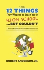 The 12 Things They Wanted To Teach You in High School...But Couldn't: A Personal Development Book for Educational Leaders Cover Image
