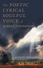 The Poetic Lyrical Soulful Voice of Albert Thompson Cover Image