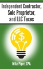 Independent Contractor, Sole Proprietor, and LLC Taxes: Explained in 100 Pages or Less Cover Image