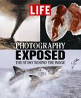 Life: Photography Exposed: The Story Behind the Image Cover Image