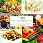 27 leckere Rohkostrezepte: Von köstlichen Salaten und schmackhaften Kuchen bis hin zu fruchtigen Smoothies - Band 1 Cover Image