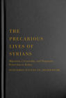 The Precarious Lives of Syrians: Migration, Citizenship, and Temporary Protection in Turkey (McGill-Queen's Refugee and Forced Migration Studies Series #5) Cover Image