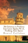 266 Solutions to Problems from Linear Algebra 4th ed., Friedberg, Insel, Spence Cover Image