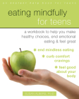 Eating Mindfully for Teens: A Workbook to Help You Make Healthy Choices, End Emotional Eating, and Feel Great Cover Image