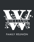 Williams Family Reunion: Personalized Last Name Monogram Letter W Family Reunion Guest Book, Sign In Book (Family Reunion Keepsakes) Cover Image