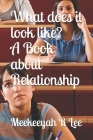 What does it look like? A Book about Relationship Cover Image