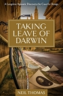 Taking Leave of Darwin: A Longtime Agnostic Discovers the Case for Design Cover Image