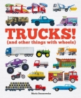 Trucks!: (and Other Things with Wheels) Cover Image