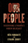 Our People: Discovering Lithuania's Hidden Holocaust Cover Image