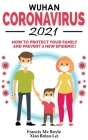 Wuhan Coronavirus 2021: How to Protect your Family and Prevent a New Epidemic! All Secrets Revealed in this Rational Guide! Ways to Combat Thi Cover Image