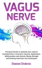 Vagus Nerve: Practical Guide to unblock your natural healing Power: overcome traumas, depression, inflammation and chronic illness Cover Image
